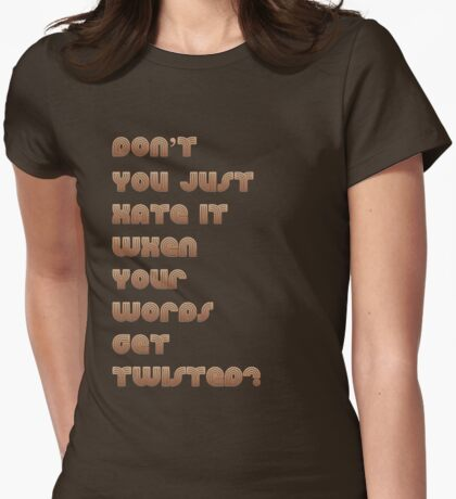 Don't You Just Hate It When Your Words get Twisted? T-Shirt