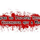 Ignore my browser history! I'm a Gamemaster not a murderer by GeekNative