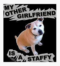 My Other Girlfriend is a Staffy Photographic Print