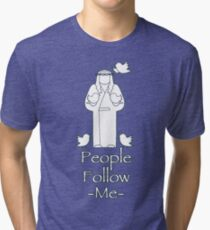 People Follow Me Tri-blend T-Shirt