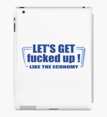 Lets get fucked up like the economy funny nerd geek geeky iPad Case/Skin