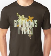 God Knows I Tried Unisex T-Shirt