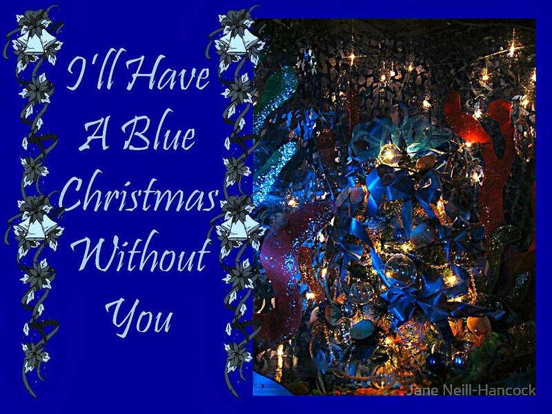 Christmas Without You.I Ll Have A Blue Christmas Without You Card Art Print
