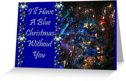 Christmas Without You.I Ll Have A Blue Christmas Without You Card Greeting Card By Jane Neill Hancock