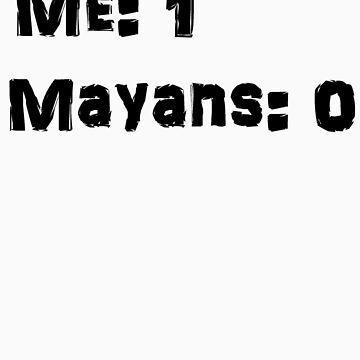Me: 1 Mayans: 0 by ScreamBlinkLove