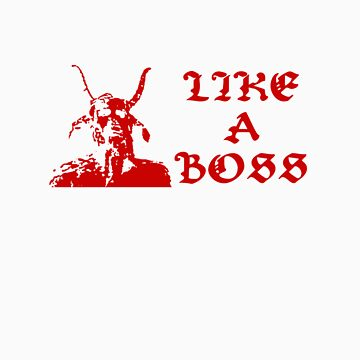 Like a Boss by MurderTees