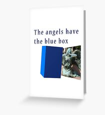 Famous humourous quotes series: The angels have the blue box dr who Greeting Card