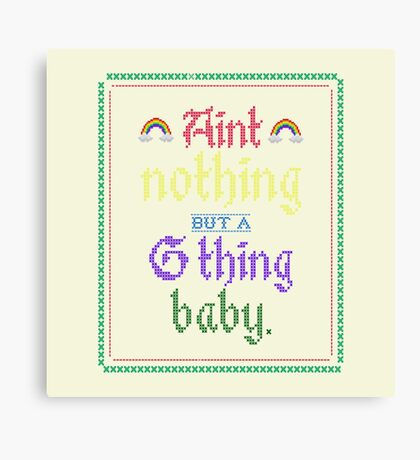 Ain't Nothing But A G Thing, Baby... Canvas Print