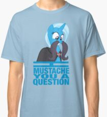 I mustache you a question - Trixie Classic T-Shirt