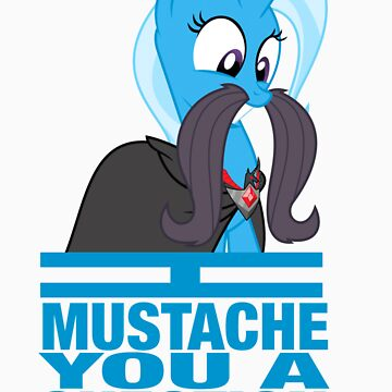I mustache you a question - Trixie by PhotonPotato