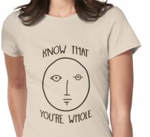 Know That You're Whole Womens Fitted T-Shirt