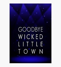 Goodbye Wicked Little Town Photographic Print