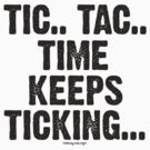 TIC.. TAC.. TIME KEEPS TICKING by Hendrie Schipper