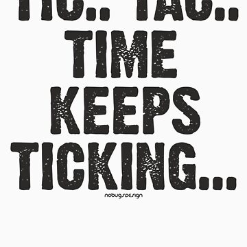 TIC.. TAC.. TIME KEEPS TICKING by nobugs