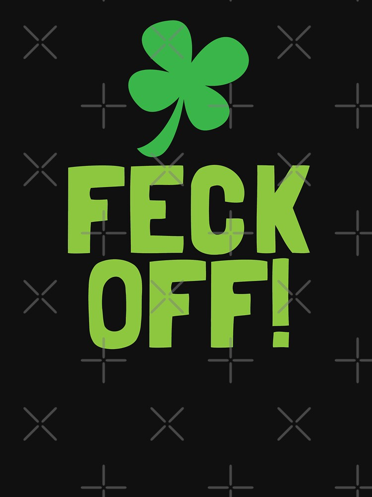 FECK OFF (Irish swear words) with a shamrock by jazzydevil