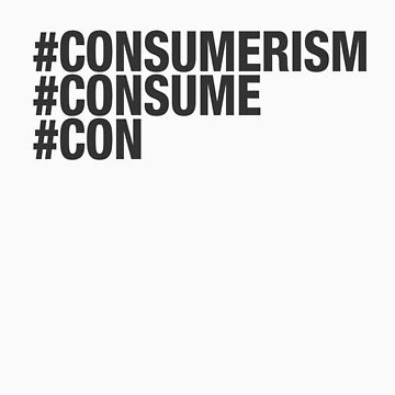 consumerism - con by theG