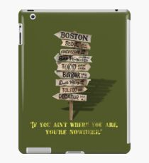 If You Ain't Where You Are, You're Nowhere iPad Case/Skin