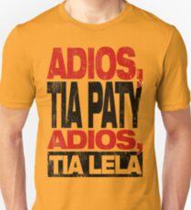 Adios Tia Paty, adios Tia Lela Unisex T-Shirt
