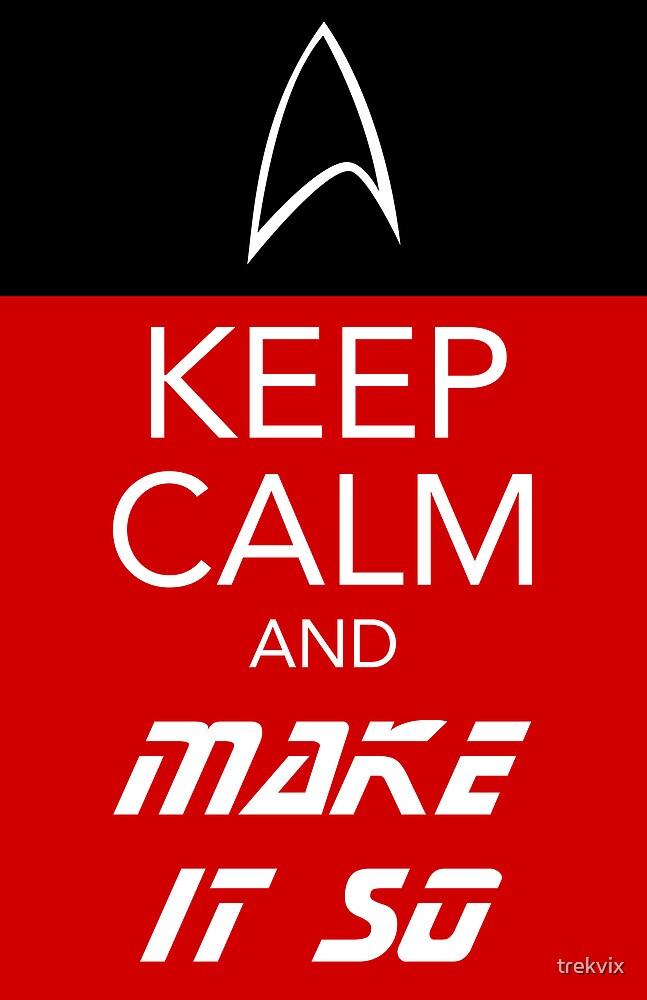 Keep Calm and Make It So by trekvix