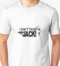 I don't think so JACK! Unisex T-Shirt