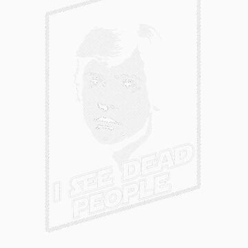 I see dead people by fromthemindof