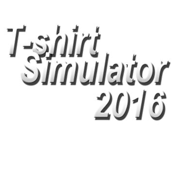 T-Shirt Simulator 2016 by Stephen0C