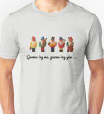 Gnome-ing me, gnome-ing you... Unisex T-Shirt