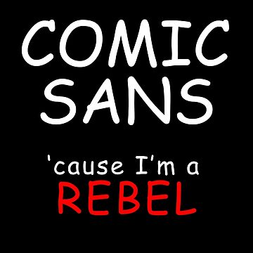 COMIC SANS (white lettering) by awcheung2