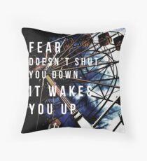 Fear Doesn't Shut You Down Throw Pillow