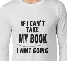 If I can't take my book I aint going Long Sleeve T-Shirt