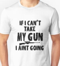 If I can't take my gun I aint going T-Shirt