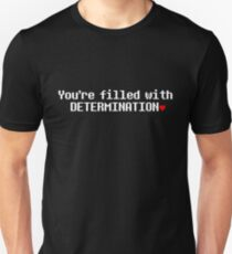 You are filled with DETERMINATION. Unisex T-Shirt