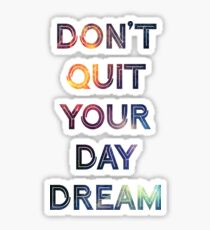 Don't Quit Your Daydream Sticker