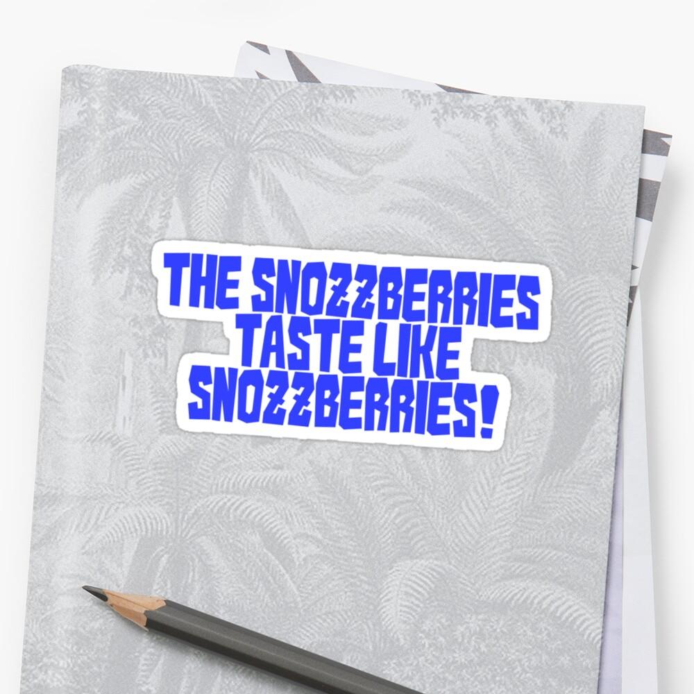 The snozzberries taste like snozzberries!  by digerati