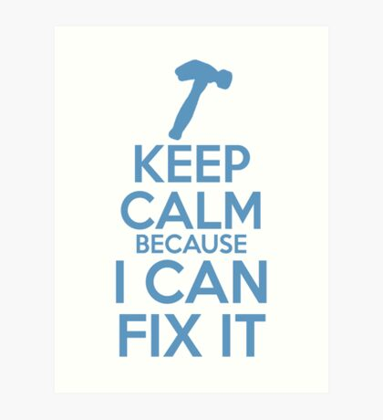 Keep Calm because I Can Fix It Art Print