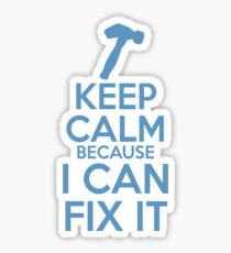 Keep Calm because I Can Fix It Sticker