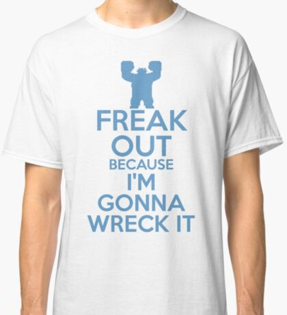 Freak Out because I'm Gonna Wreck It Classic T-Shirt