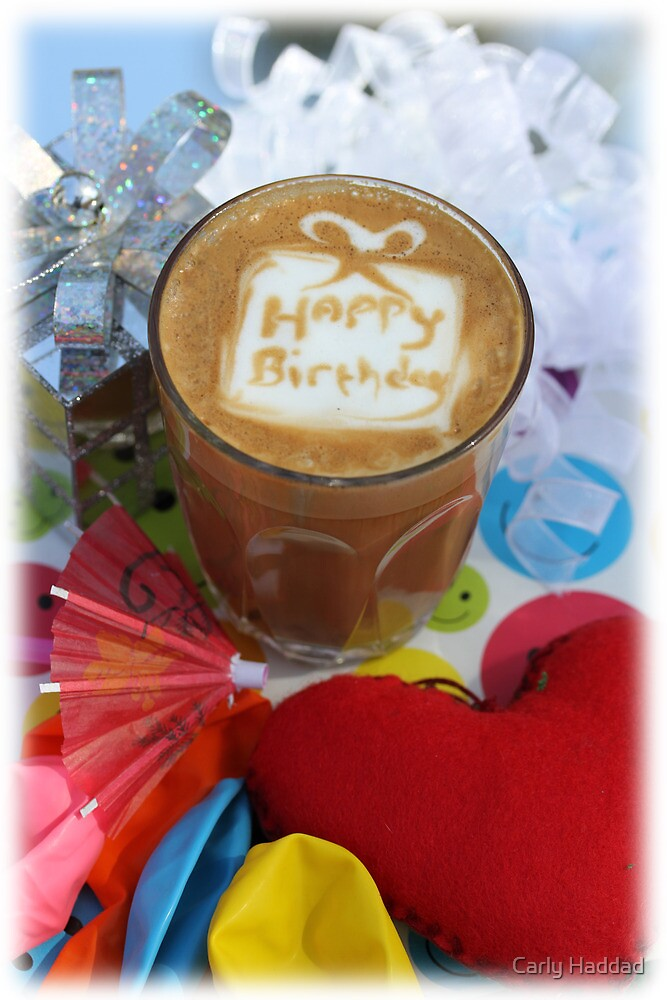 Quot Latte Art Happy Birthday Quot By Carly Haddad Redbubble