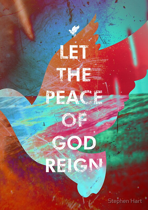 Quot Let The Peace Of God Reign Quot Posters By Stephen Hart
