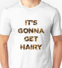 It's gonna get hairy Unisex T-Shirt