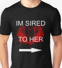 I'm sired to her Unisex T-Shirt