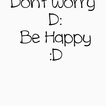 Don't Worry Be Happy (black text) by GlockGirl40