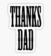 THANKS DAD, Father, Pa, Pop, Da, Dad Sticker