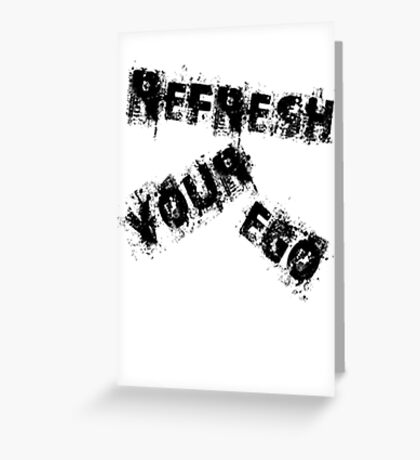 Refresh Your Ego Greeting Card