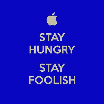 Stay Hungry, Stay Foolish by btsculptor