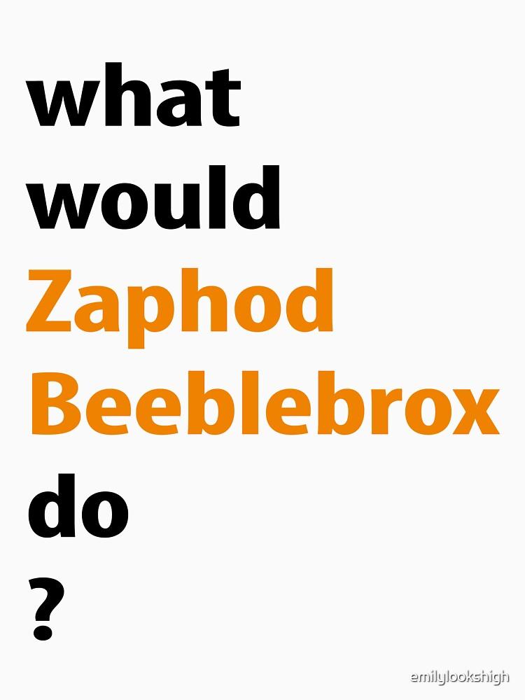 what would Zaphod Beeblebrox do? by emilylookshigh