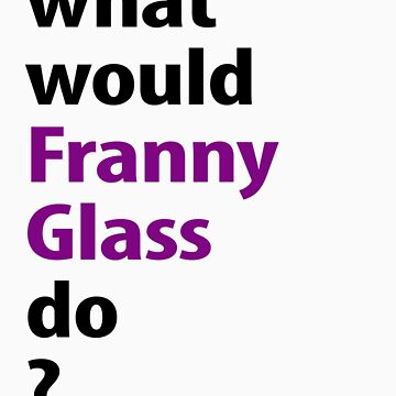 what would Franny Glass do? by emilylookshigh
