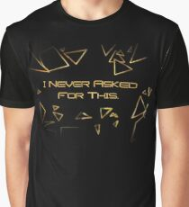 I never asked for this - Deus Ex Graphic T-Shirt