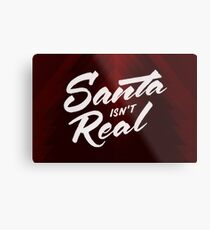Santa isn't Real Metal Print