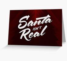 Santa isn't Real Greeting Card